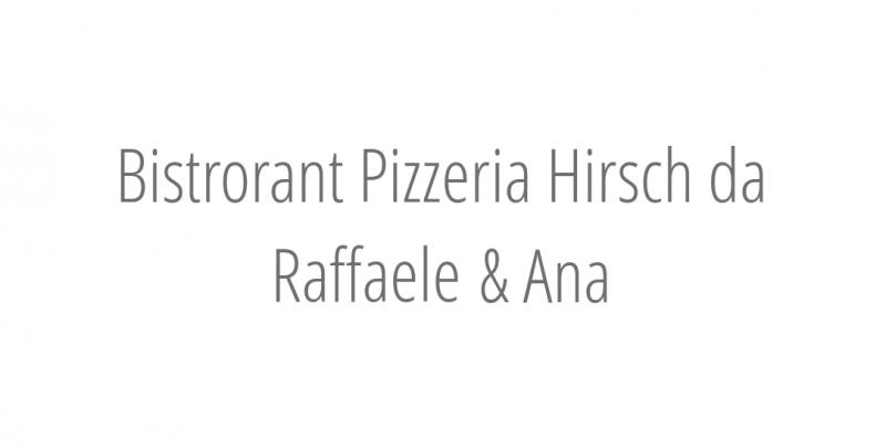 Bistrorant Pizzeria Hirsch da Raffaele & Ana