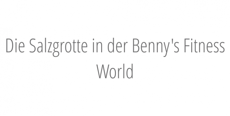 Die Salzgrotte in der Benny's Fitness World