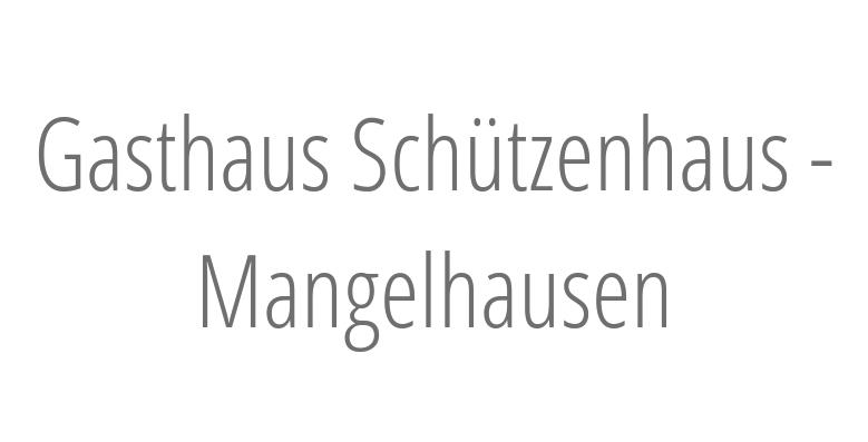 Gasthaus Schützenhaus - Mangelhausen