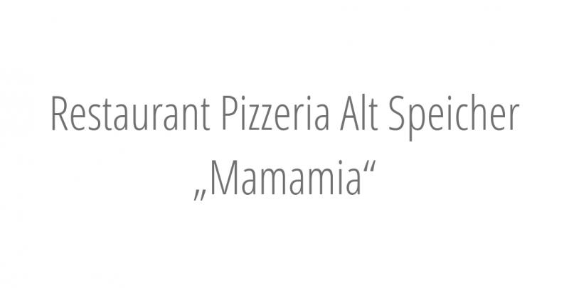 "Restaurant Pizzeria Alt Speicher ""Mamamia"""