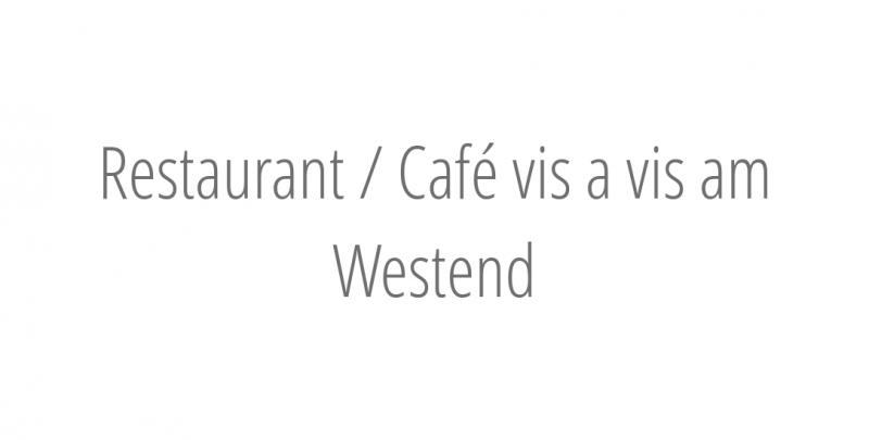 Restaurant / Café vis a vis am Westend